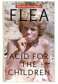 Flea. Acid for the Children. Wspomnienia legendarnego basisty Red Hot Chili Peppers - ebook
