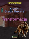 Kroniki Grega Meyera, tom I: TRANSFORMACJA - ebook